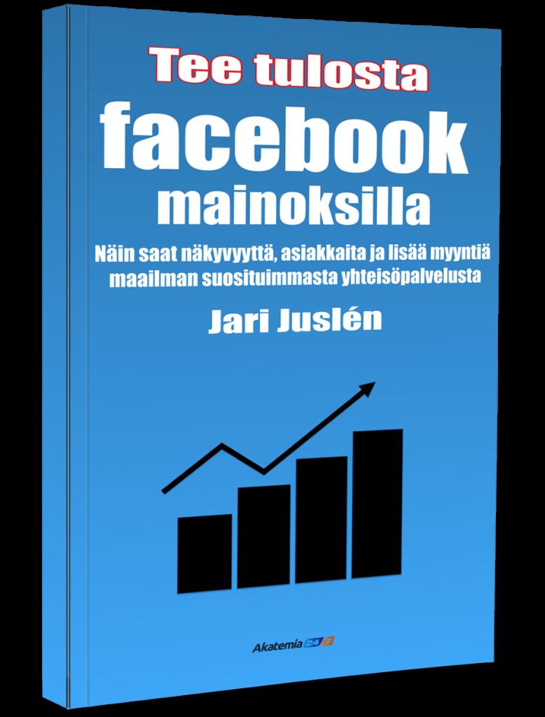 Tee tulosta Facebook-mainoksilla   Jari Juslén