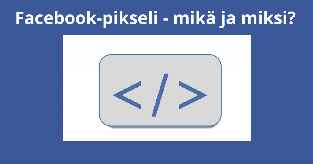 Facebook-pikseli - mikä se on ja mihin sitä tarvitaan?
