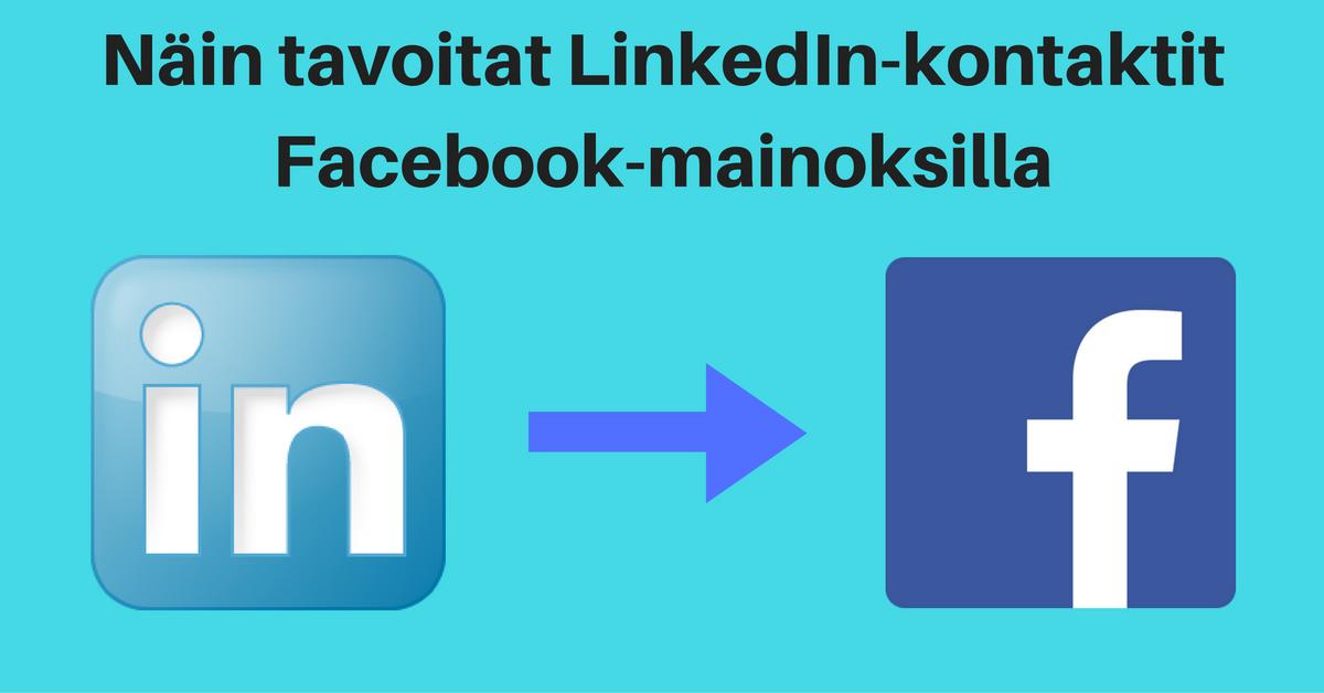 Näin tavoitat LinkedIn-kontaktisi Facebook-mainoksilla