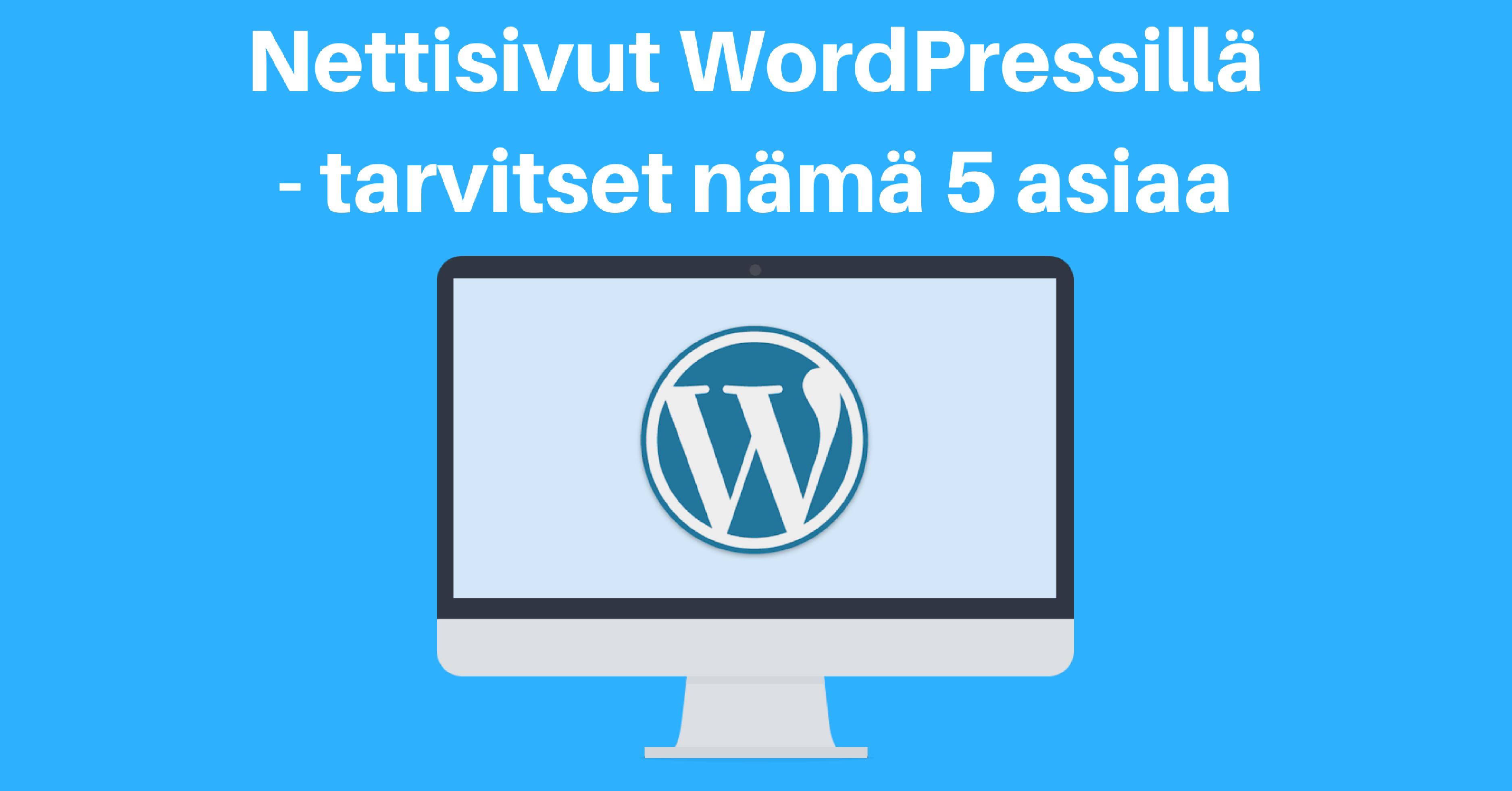 Nettisivut WordPressillä – tarvitset nämä 5 asiaa