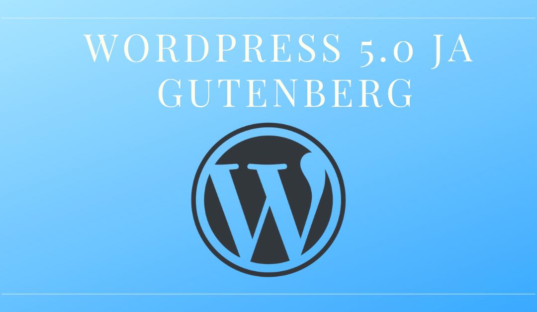 WordPressin sisällöntuotanto uusiksi – WordPress 5.0 Gutenberg tulee