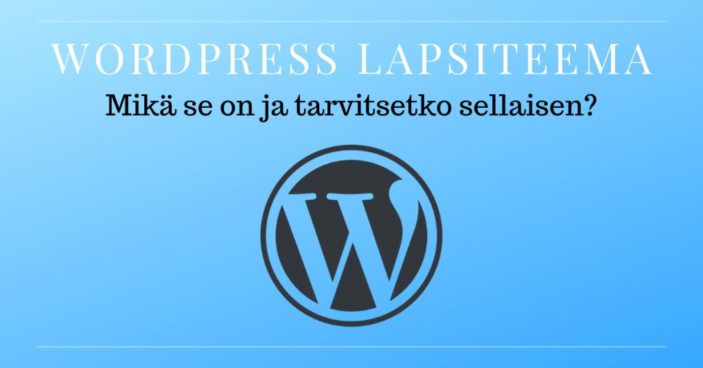 WordPress lapsiteema eli alateema - mikä se on ja tarvitsetko sellaisen?