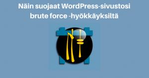 Näin suojaat WordPress-sivustosi brute force -hyökkäyksiltä